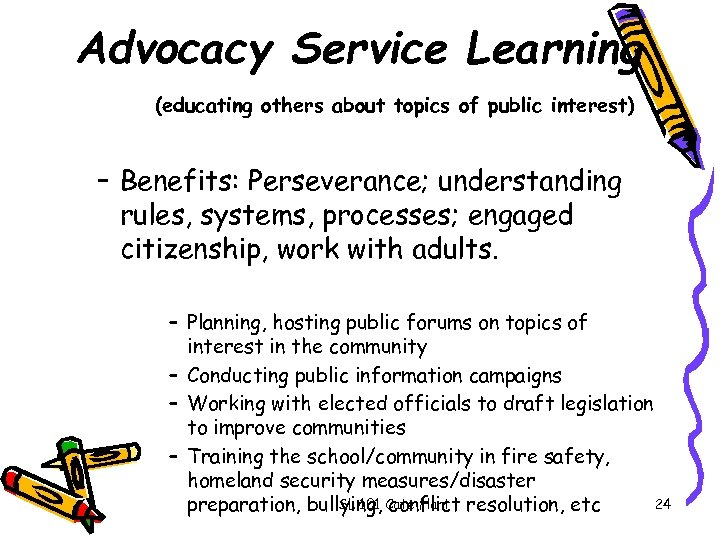 Advocacy Service Learning (educating others about topics of public interest) – Benefits: Perseverance; understanding