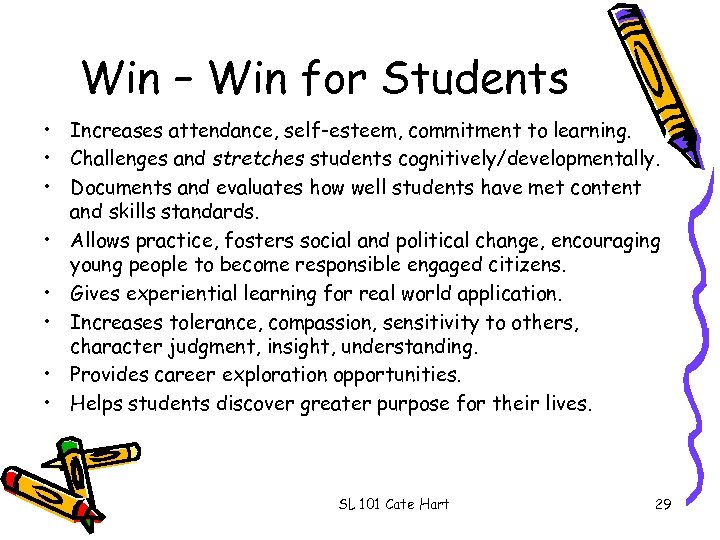 Win – Win for Students • Increases attendance, self-esteem, commitment to learning. • Challenges