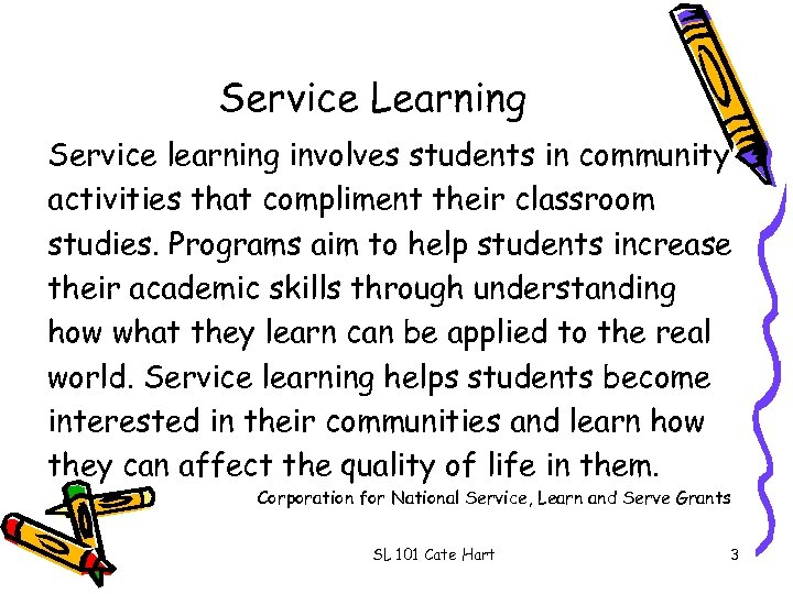 Service Learning Service learning involves students in community activities that compliment their classroom studies.