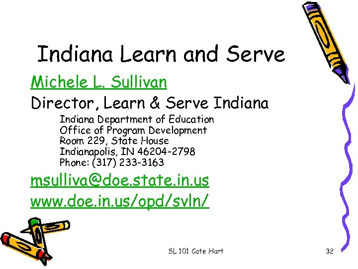Indiana Learn and Serve Michele L. Sullivan Director, Learn & Serve Indiana Department of