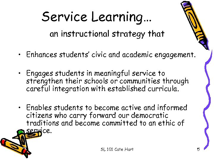 Service Learning… an instructional strategy that • Enhances students' civic and academic engagement. •
