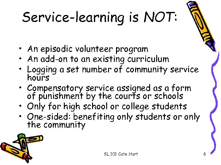 Service-learning is NOT: • An episodic volunteer program • An add-on to an existing