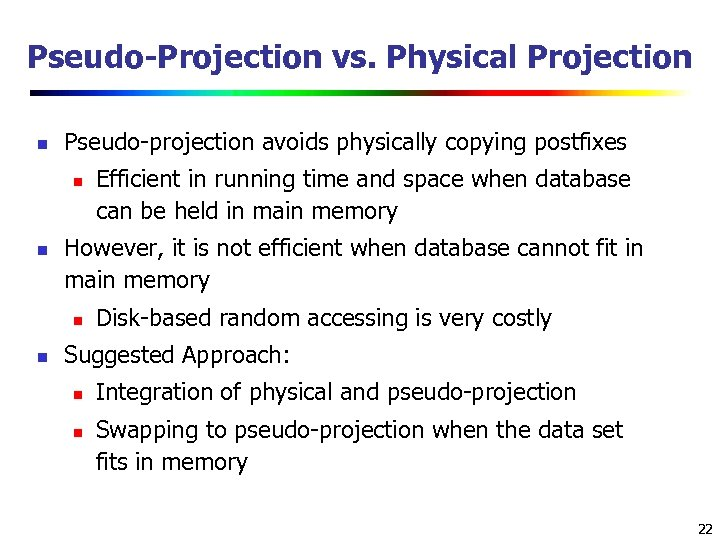 Pseudo-Projection vs. Physical Projection n Pseudo-projection avoids physically copying postfixes n n However, it