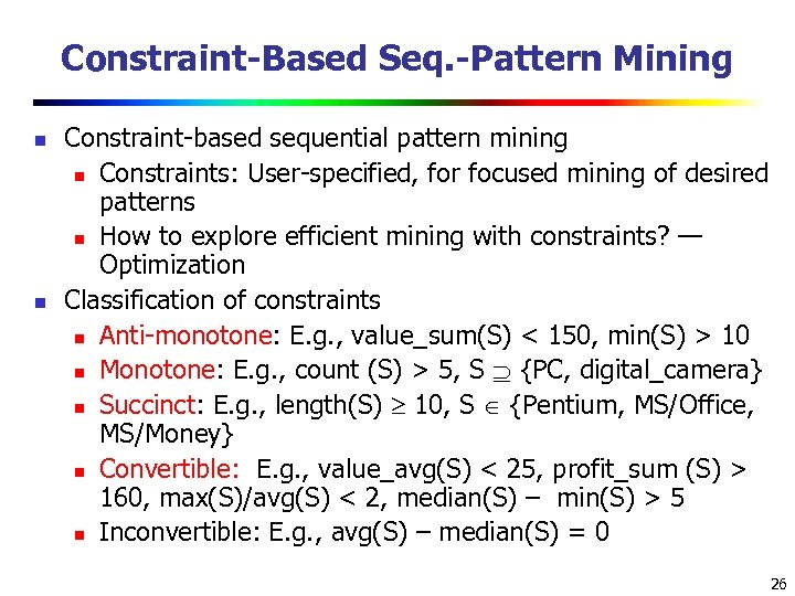 Constraint-Based Seq. -Pattern Mining n n Constraint-based sequential pattern mining n Constraints: User-specified, for
