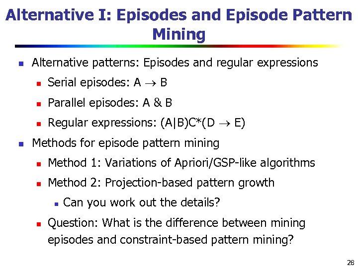 Alternative I: Episodes and Episode Pattern Mining n Alternative patterns: Episodes and regular expressions