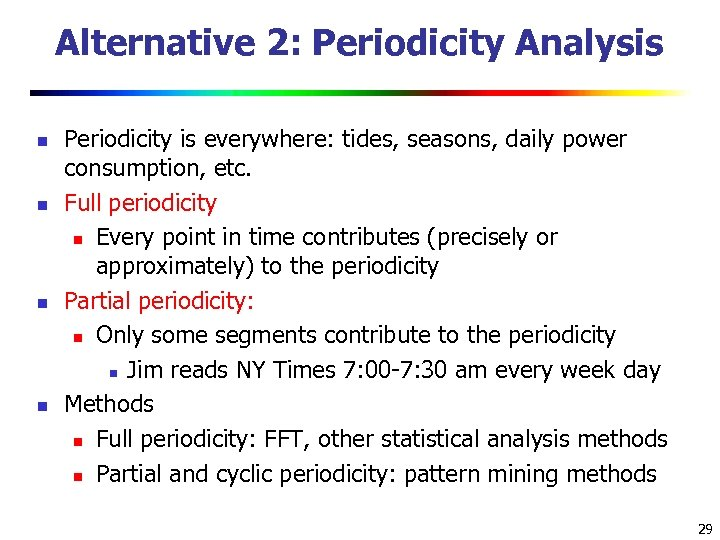 Alternative 2: Periodicity Analysis n n Periodicity is everywhere: tides, seasons, daily power consumption,