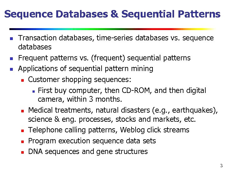 Sequence Databases & Sequential Patterns n n n Transaction databases, time-series databases vs. sequence