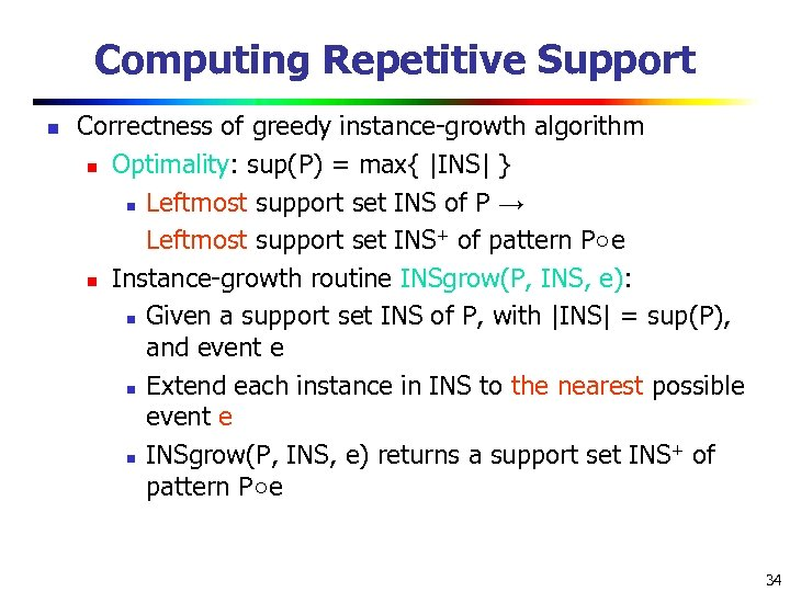 Computing Repetitive Support n Correctness of greedy instance-growth algorithm n Optimality: sup(P) = max{