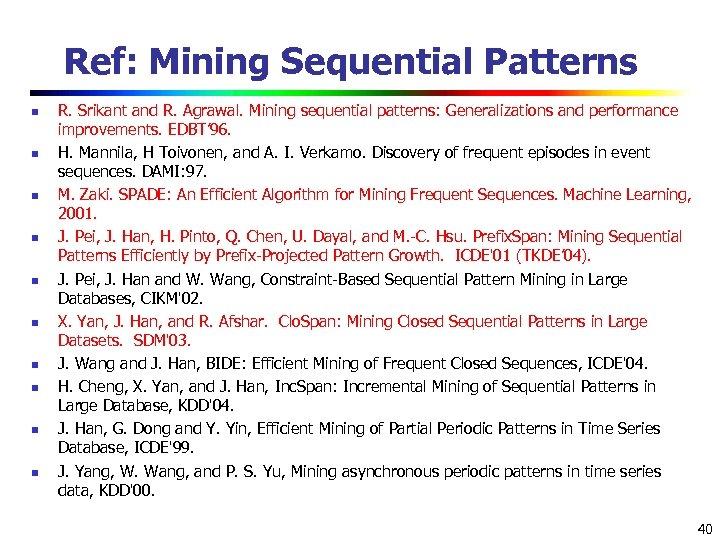 Ref: Mining Sequential Patterns n n n n n R. Srikant and R. Agrawal.