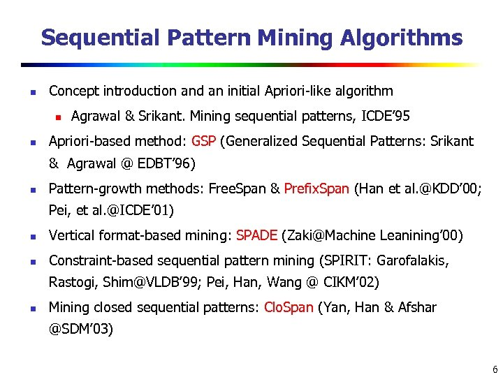 Sequential Pattern Mining Algorithms n Concept introduction and an initial Apriori-like algorithm n n