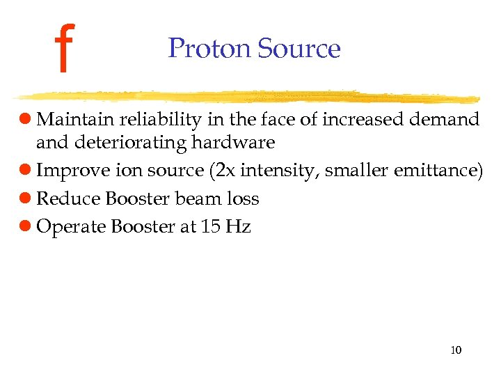 f Proton Source l Maintain reliability in the face of increased demand deteriorating hardware