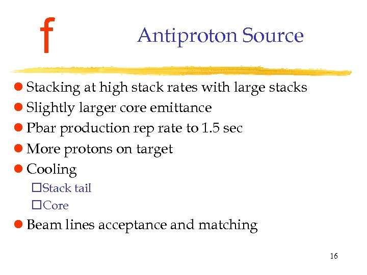 f Antiproton Source l Stacking at high stack rates with large stacks l Slightly