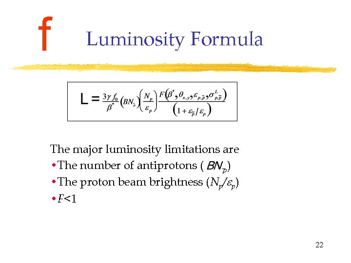 f Luminosity Formula The major luminosity limitations are • The number of antiprotons (