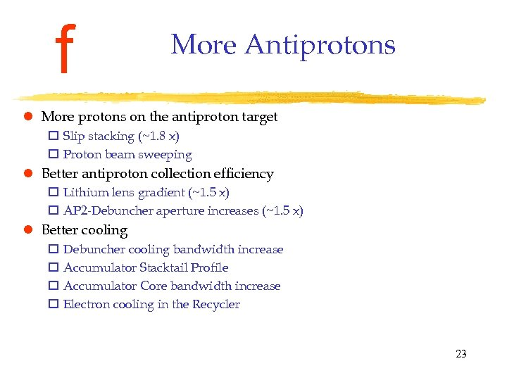 f More Antiprotons l More protons on the antiproton target o Slip stacking (~1.
