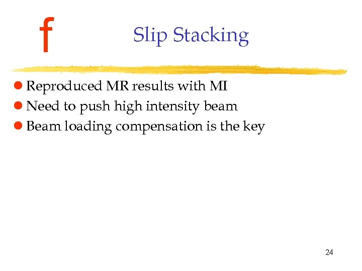f Slip Stacking l Reproduced MR results with MI l Need to push high