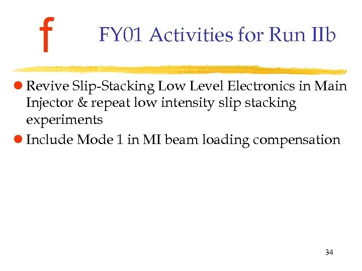 f FY 01 Activities for Run IIb l Revive Slip-Stacking Low Level Electronics in