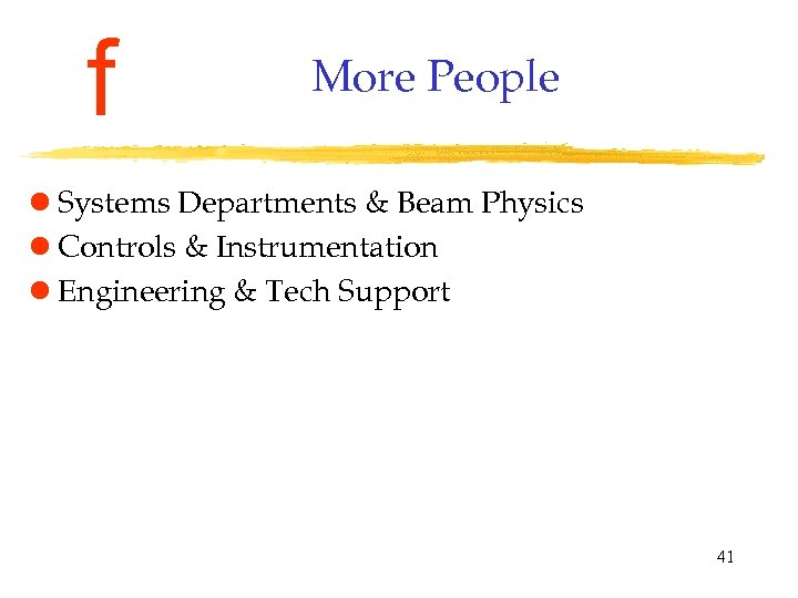 f More People l Systems Departments & Beam Physics l Controls & Instrumentation l