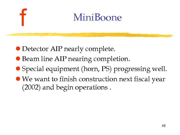 f Mini. Boone l Detector AIP nearly complete. l Beam line AIP nearing completion.