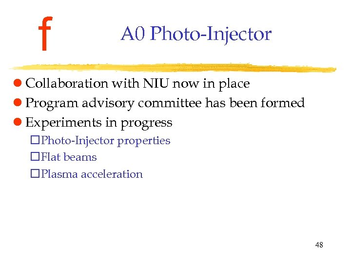 f A 0 Photo-Injector l Collaboration with NIU now in place l Program advisory