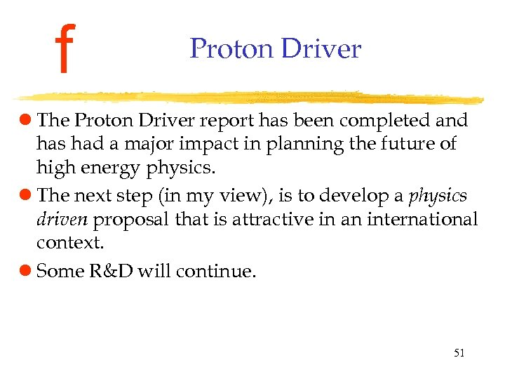 f Proton Driver l The Proton Driver report has been completed and has had