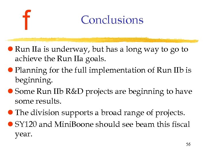 f Conclusions l Run IIa is underway, but has a long way to go