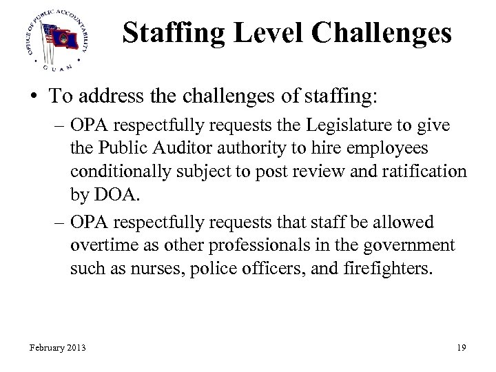 Staffing Level Challenges • To address the challenges of staffing: – OPA respectfully requests