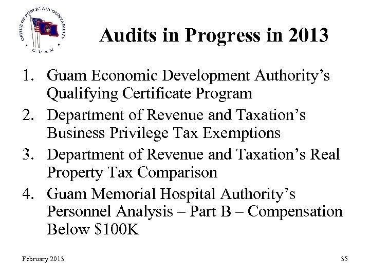 Audits in Progress in 2013 1. Guam Economic Development Authority's Qualifying Certificate Program 2.