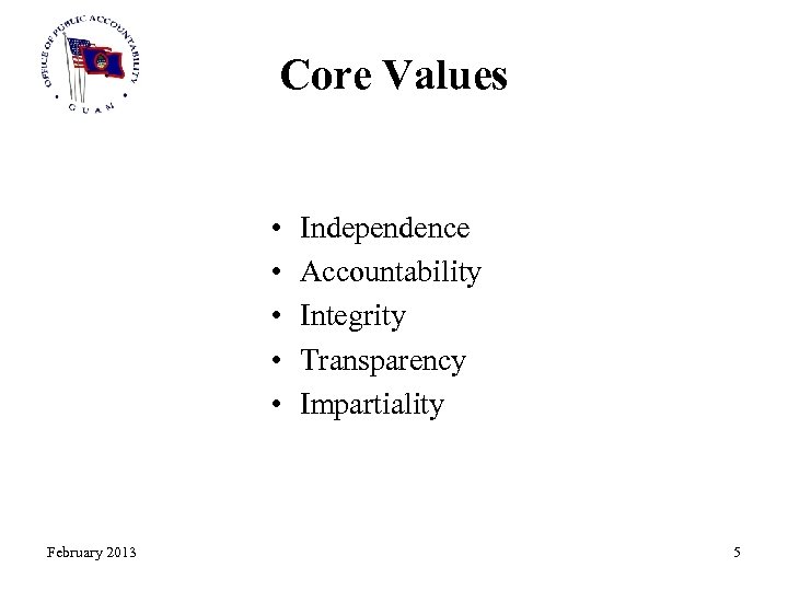 Core Values • • • February 2013 Independence Accountability Integrity Transparency Impartiality 5