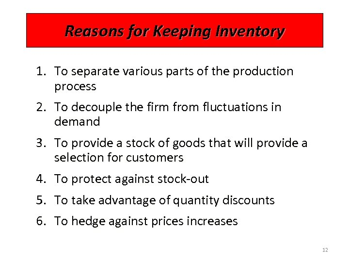 Reasons for Keeping Inventory 1. To separate various parts of the production process 2.