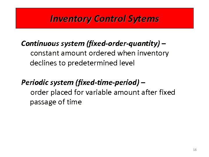 Inventory Control Sytems Continuous system (fixed-order-quantity) – constant amount ordered when inventory declines to