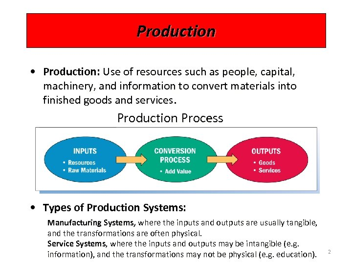 Production • Production: Use of resources such as people, capital, machinery, and information to