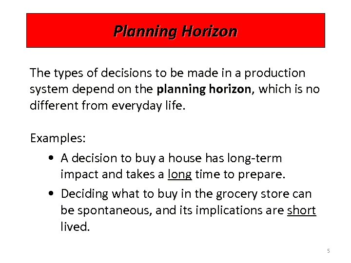 Planning Horizon The types of decisions to be made in a production system depend