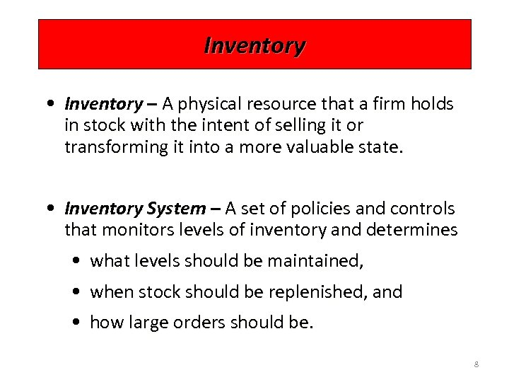 Inventory • Inventory – A physical resource that a firm holds in stock with