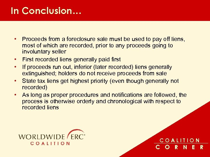 In Conclusion… • Proceeds from a foreclosure sale must be used to pay off