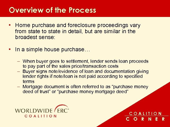 Overview of the Process • Home purchase and foreclosure proceedings vary from state to