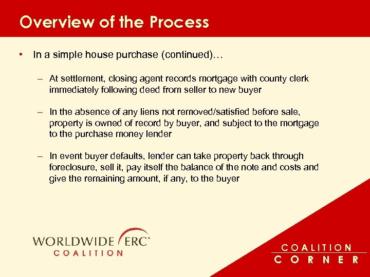 Overview of the Process • In a simple house purchase (continued)… – At settlement,