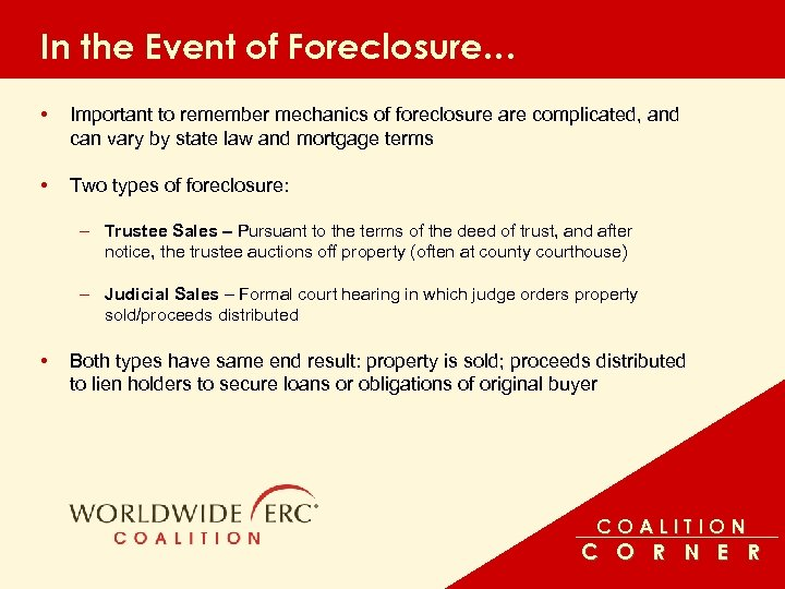 In the Event of Foreclosure… • Important to remember mechanics of foreclosure are complicated,