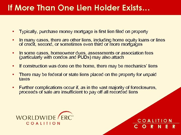 If More Than One Lien Holder Exists… • Typically, purchase money mortgage is first