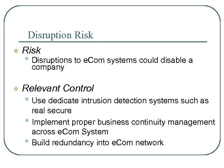 Disruption Risk l Risk • Disruptions to e. Com systems could disable a company