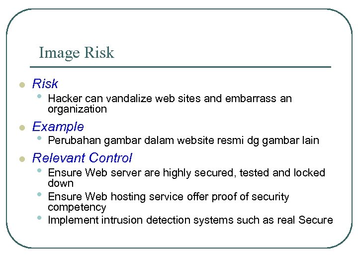 Image Risk l l l Risk • Hacker can vandalize web sites and embarrass