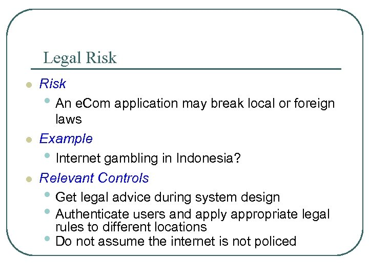 Legal Risk l l l Risk • An e. Com application may break local