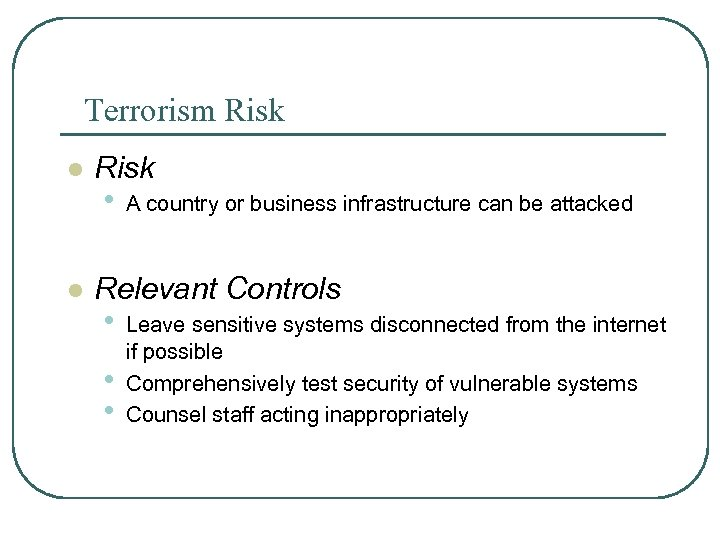 Terrorism Risk l l Risk • A country or business infrastructure can be attacked