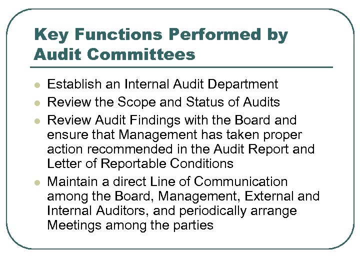 Key Functions Performed by Audit Committees l l Establish an Internal Audit Department Review