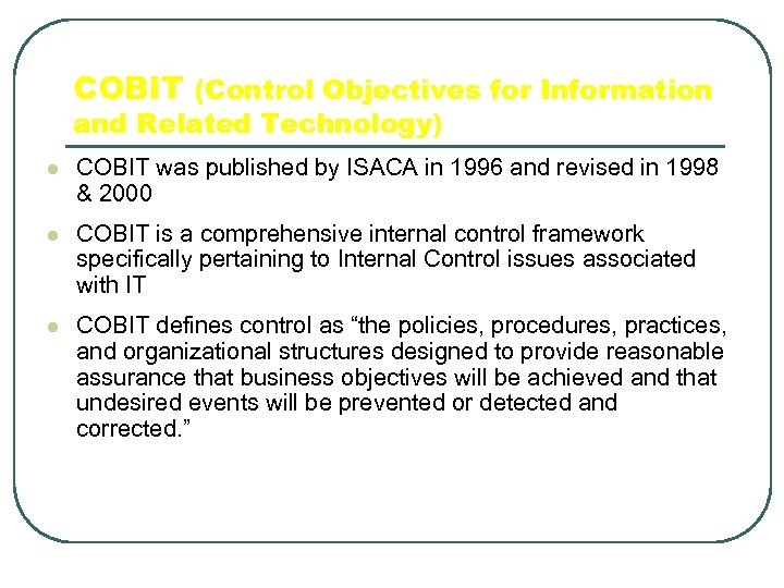 COBIT (Control Objectives for Information and Related Technology) l COBIT was published by ISACA
