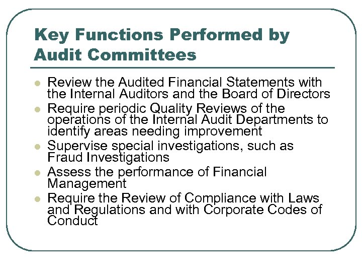 Key Functions Performed by Audit Committees l l l Review the Audited Financial Statements