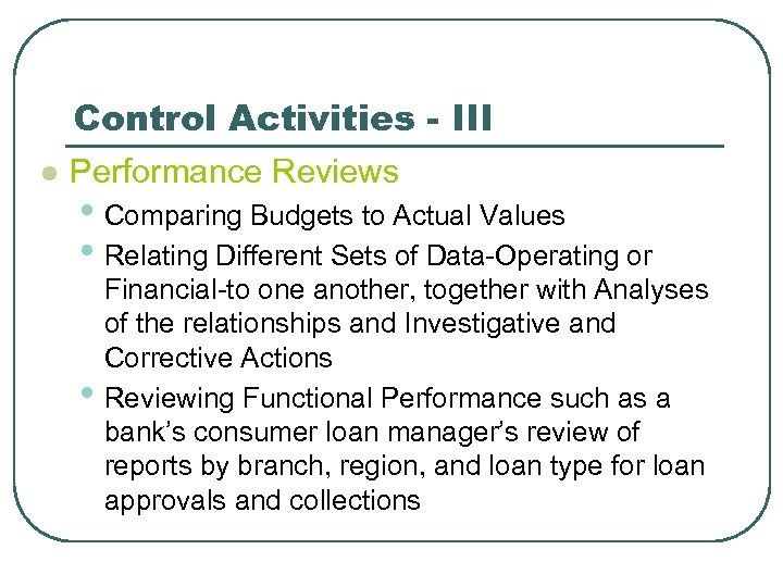 Control Activities - III l Performance Reviews • Comparing Budgets to Actual Values •