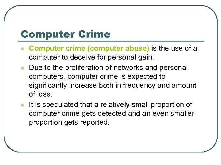 Computer Crime l l l Computer crime (computer abuse) is the use of a