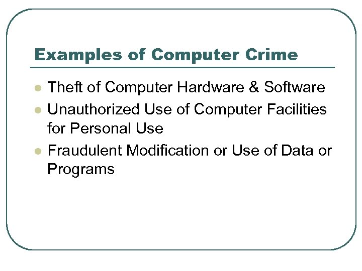 Examples of Computer Crime l l l Theft of Computer Hardware & Software Unauthorized