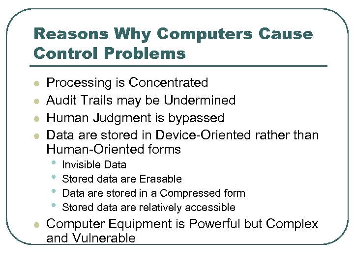Reasons Why Computers Cause Control Problems l l Processing is Concentrated Audit Trails may