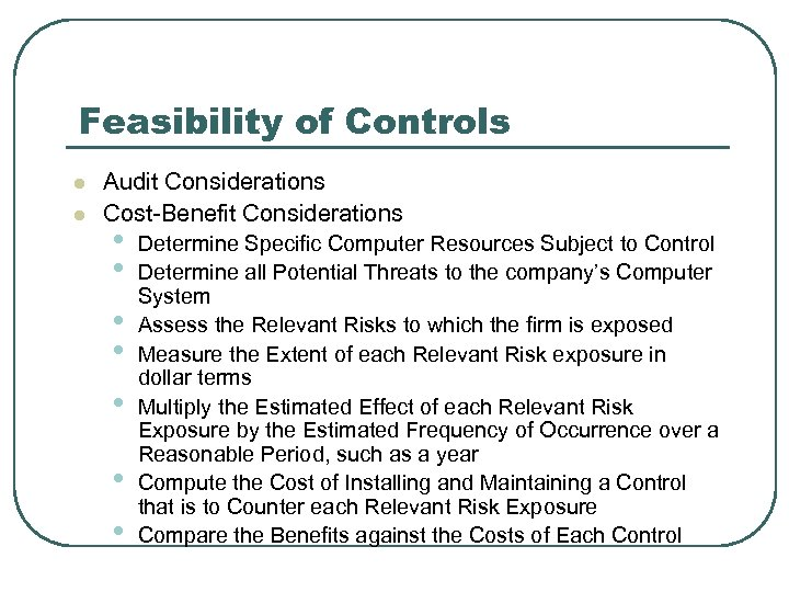 Feasibility of Controls l l Audit Considerations Cost-Benefit Considerations • • Determine Specific Computer